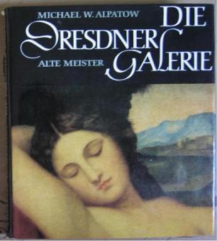 Alpatow, Michael W.: Die Dresdener Galerie (Alte Meister)